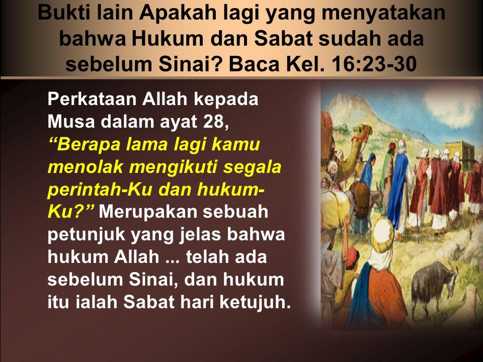 Bukti lain Apakah lagi yang menyatakan bahwa Hukum dan Sabat sudah ada sebelum Sinai.