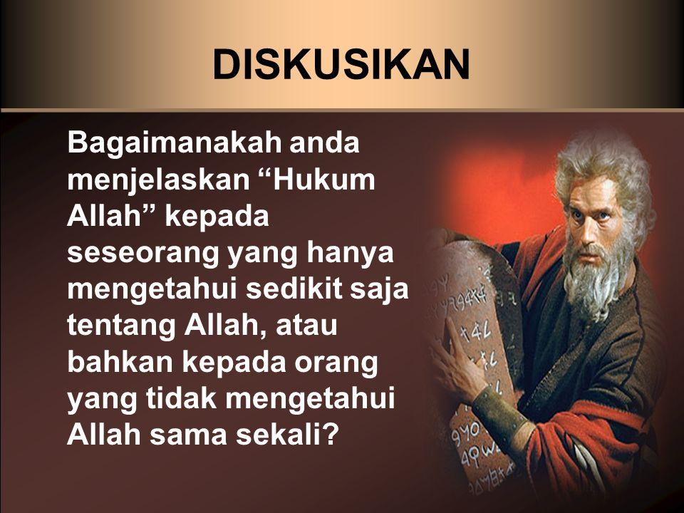 "DISKUSIKAN Bagaimanakah anda menjelaskan ""Hukum Allah"" kepada seseorang yang hanya mengetahui sedikit saja tentang Allah, atau bahkan kepada orang yan"