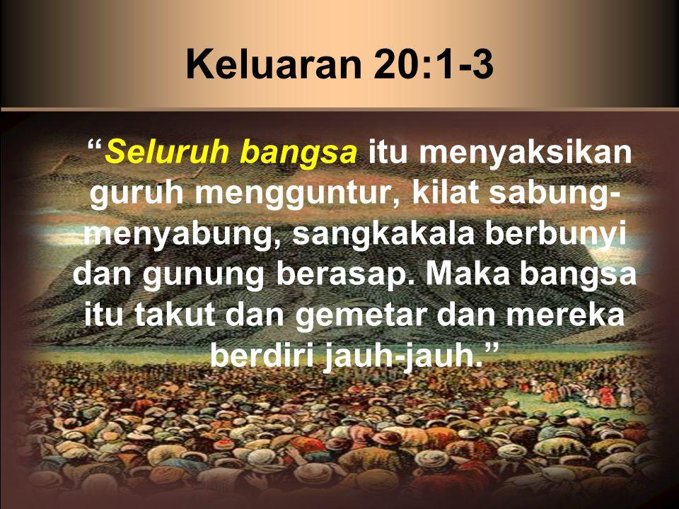 Keluaran 20:1-3 Seluruh bangsa itu menyaksikan guruh mengguntur, kilat sabung- menyabung, sangkakala berbunyi dan gunung berasap.