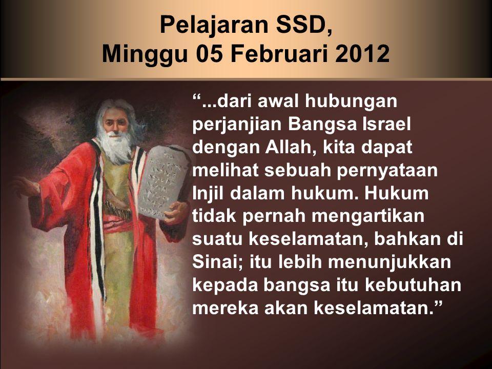 Pelajaran SSD, Minggu 05 Februari 2012 ...dari awal hubungan perjanjian Bangsa Israel dengan Allah, kita dapat melihat sebuah pernyataan Injil dalam hukum.
