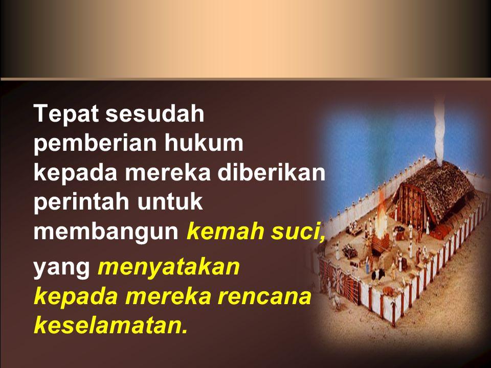Tepat sesudah pemberian hukum kepada mereka diberikan perintah untuk membangun kemah suci, yang menyatakan kepada mereka rencana keselamatan.