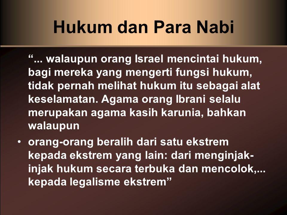 Hukum dan Para Nabi ...walaupun orang Israel mencintai hukum, bagi mereka yang mengerti fungsi hukum, tidak pernah melihat hukum itu sebagai alat keselamatan.