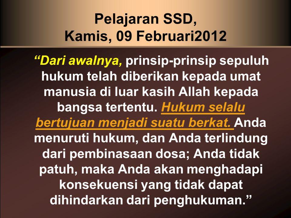 Pelajaran SSD, Kamis, 09 Februari2012 Dari awalnya, prinsip-prinsip sepuluh hukum telah diberikan kepada umat manusia di luar kasih Allah kepada bangsa tertentu.