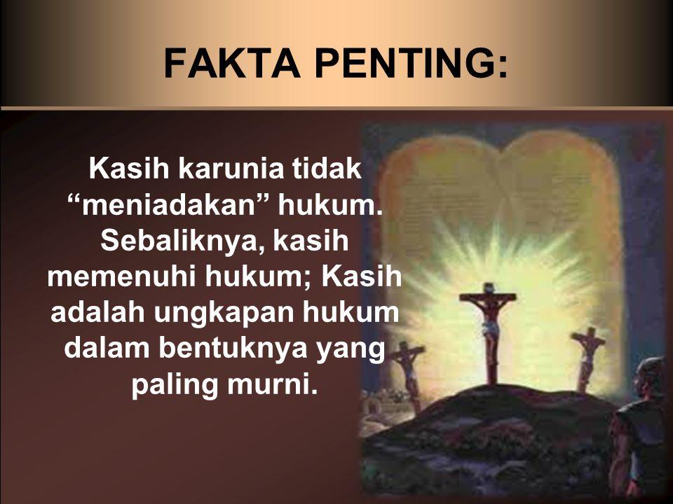 FAKTA PENTING: Kasih karunia tidak meniadakan hukum.