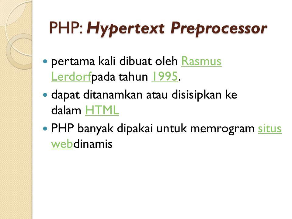 PHP: Hypertext Preprocessor  pertama kali dibuat oleh Rasmus Lerdorfpada tahun 1995.Rasmus Lerdorf1995  dapat ditanamkan atau disisipkan ke dalam HT