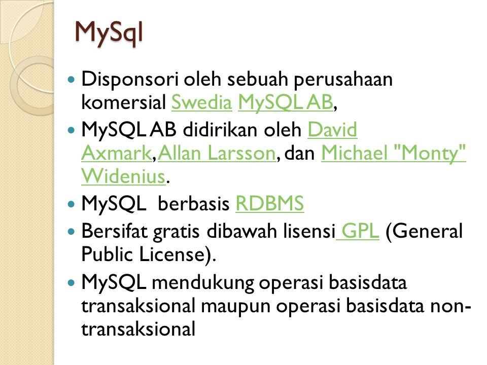 MySql  Disponsori oleh sebuah perusahaan komersial Swedia MySQL AB,SwediaMySQL AB  MySQL AB didirikan oleh David Axmark, Allan Larsson, dan Michael Monty Widenius.David AxmarkAllan LarssonMichael Monty Widenius  MySQL berbasis RDBMSRDBMS  Bersifat gratis dibawah lisensi GPL (General Public License).