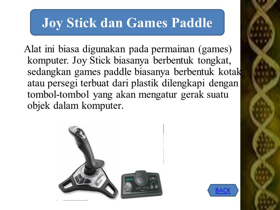 Alat ini biasa digunakan pada permainan (games) komputer. Joy Stick biasanya berbentuk tongkat, sedangkan games paddle biasanya berbentuk kotak atau p
