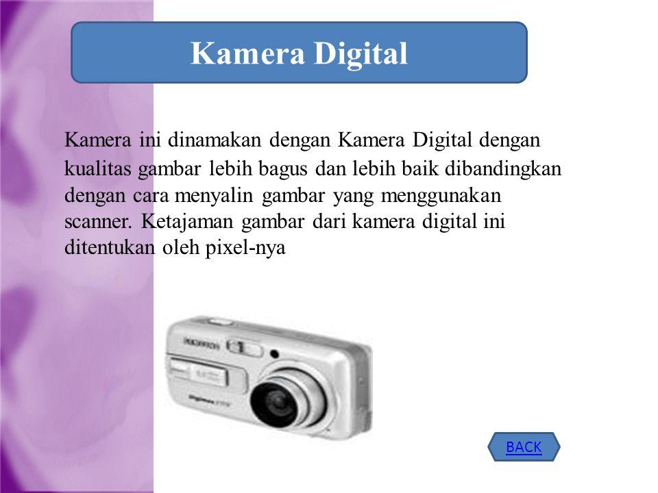 Kamera ini dinamakan dengan Kamera Digital dengan kualitas gambar lebih bagus dan lebih baik dibandingkan dengan cara menyalin gambar yang menggunakan