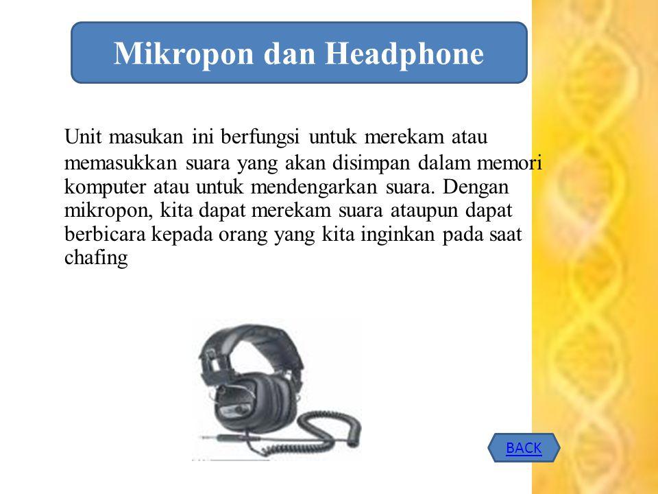 Unit masukan ini berfungsi untuk merekam atau memasukkan suara yang akan disimpan dalam memori komputer atau untuk mendengarkan suara. Dengan mikropon