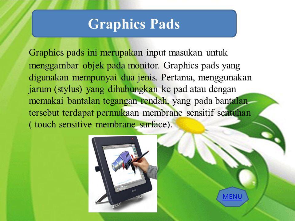 Graphics pads ini merupakan input masukan untuk menggambar objek pada monitor. Graphics pads yang digunakan mempunyai dua jenis. Pertama, menggunakan