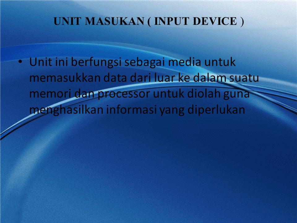 UNIT MASUKAN ( INPUT DEVICE ) • Unit ini berfungsi sebagai media untuk memasukkan data dari luar ke dalam suatu memori dan processor untuk diolah guna