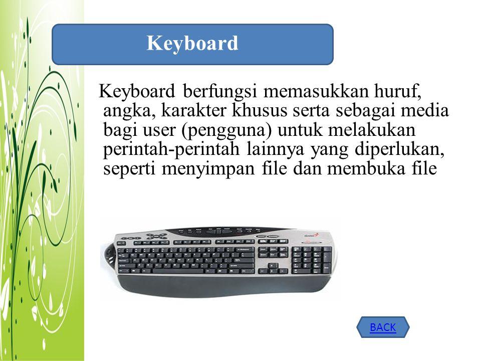 Keyboard berfungsi memasukkan huruf, angka, karakter khusus serta sebagai media bagi user (pengguna) untuk melakukan perintah-perintah lainnya yang di
