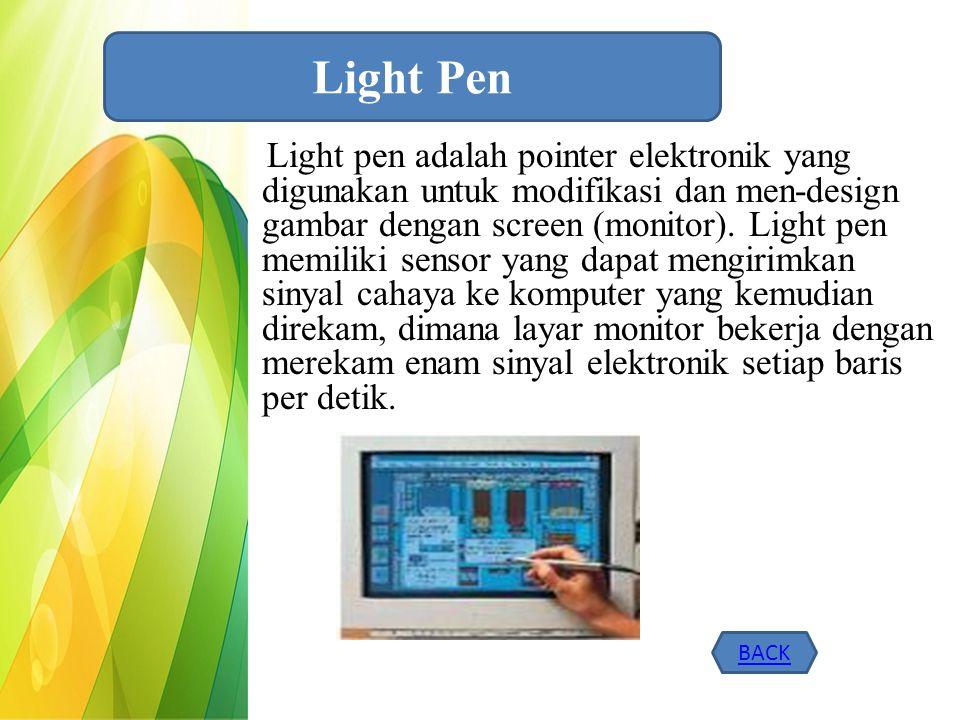 Light pen adalah pointer elektronik yang digunakan untuk modifikasi dan men-design gambar dengan screen (monitor). Light pen memiliki sensor yang dapa