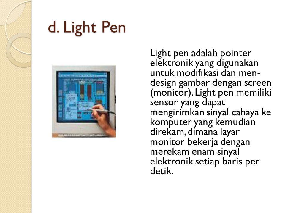 d. Light Pen Light pen adalah pointer elektronik yang digunakan untuk modifikasi dan men- design gambar dengan screen (monitor). Light pen memiliki se