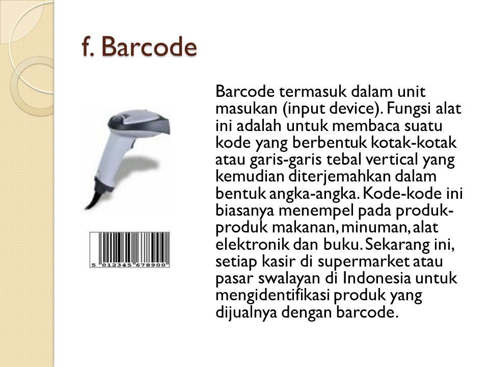 f.Barcode Barcode termasuk dalam unit masukan (input device).