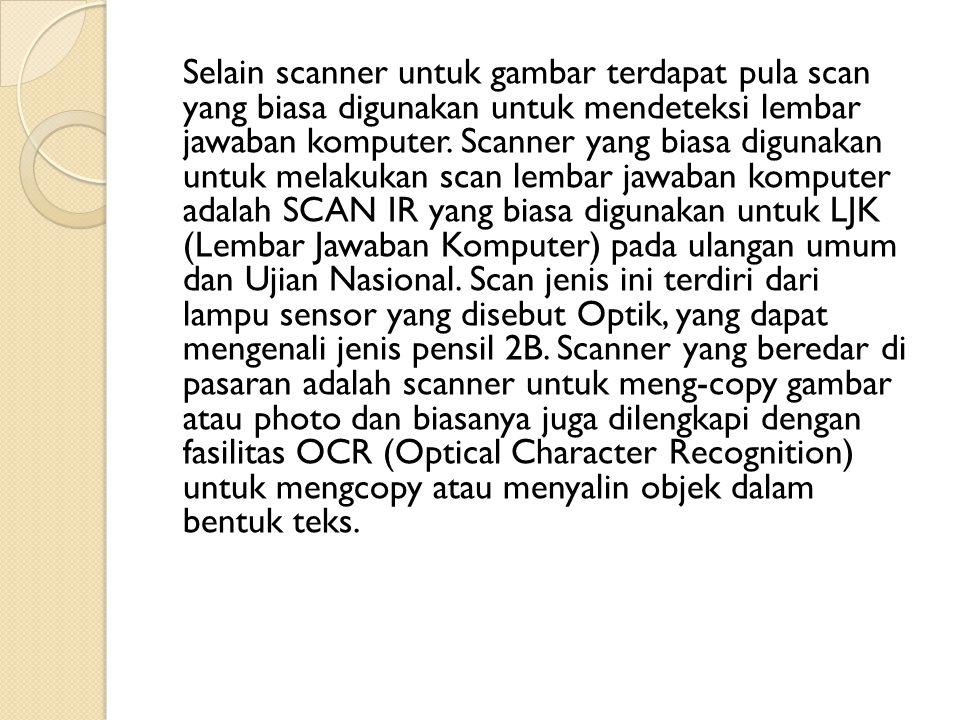 Selain scanner untuk gambar terdapat pula scan yang biasa digunakan untuk mendeteksi lembar jawaban komputer. Scanner yang biasa digunakan untuk melak