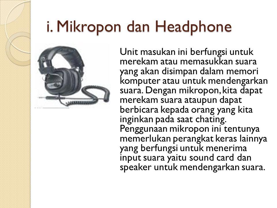 i. Mikropon dan Headphone Unit masukan ini berfungsi untuk merekam atau memasukkan suara yang akan disimpan dalam memori komputer atau untuk mendengar