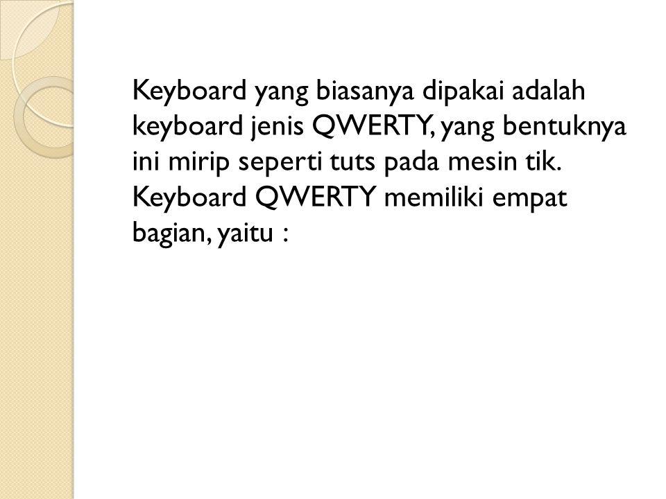 Keyboard yang biasanya dipakai adalah keyboard jenis QWERTY, yang bentuknya ini mirip seperti tuts pada mesin tik. Keyboard QWERTY memiliki empat bagi