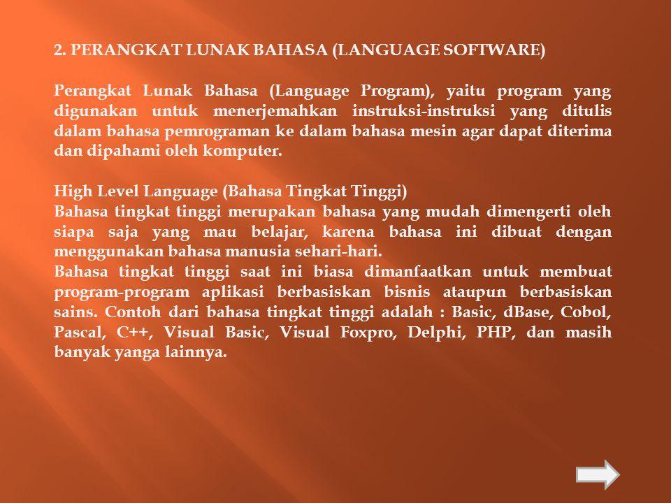 2. PERANGKAT LUNAK BAHASA (LANGUAGE SOFTWARE) Perangkat Lunak Bahasa (Language Program), yaitu program yang digunakan untuk menerjemahkan instruksi-in