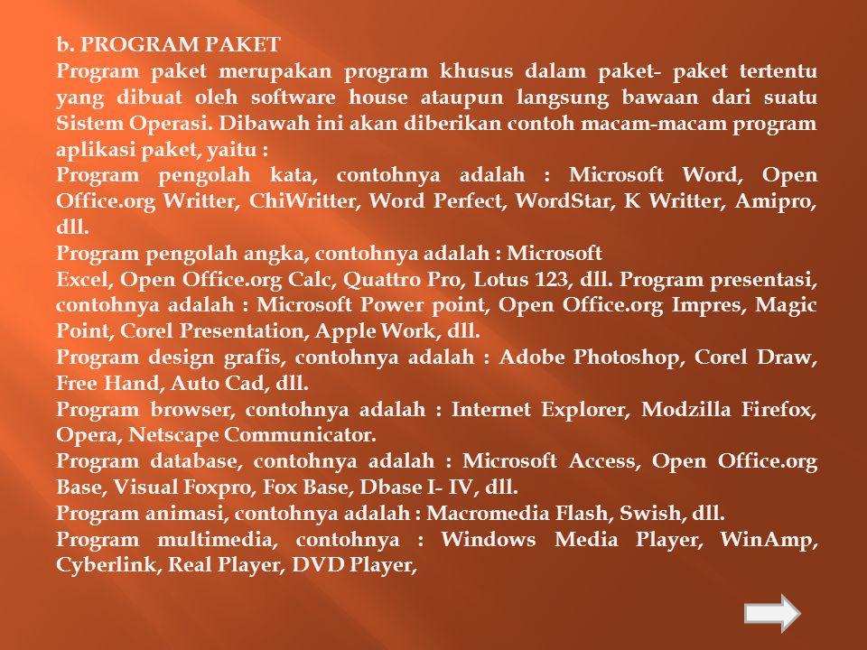 b. PROGRAM PAKET Program paket merupakan program khusus dalam paket- paket tertentu yang dibuat oleh software house ataupun langsung bawaan dari suatu