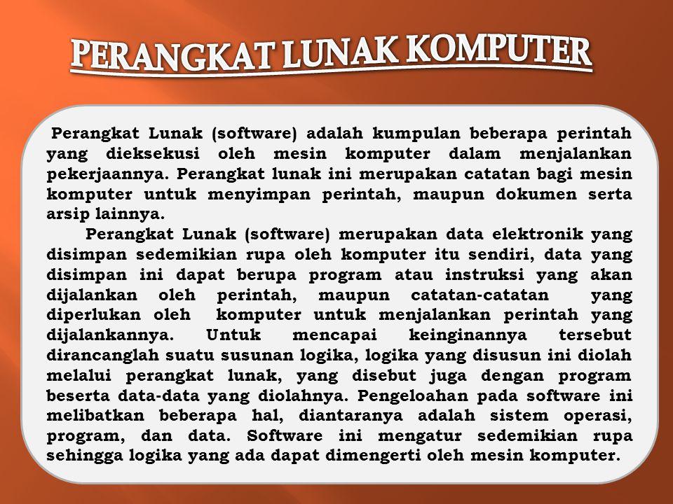 Perangkat Lunak (software) adalah kumpulan beberapa perintah yang dieksekusi oleh mesin komputer dalam menjalankan pekerjaannya. Perangkat lunak ini m