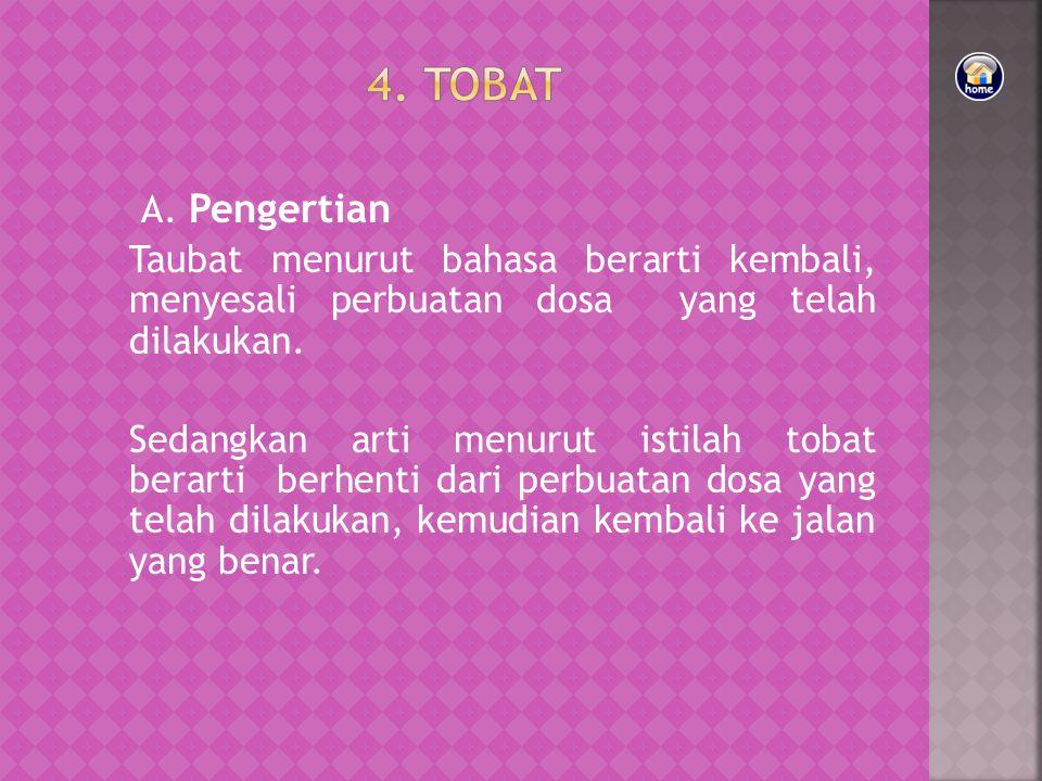 A.Pengertian Taubat menurut bahasa berarti kembali, menyesali perbuatan dosa yang telah dilakukan.