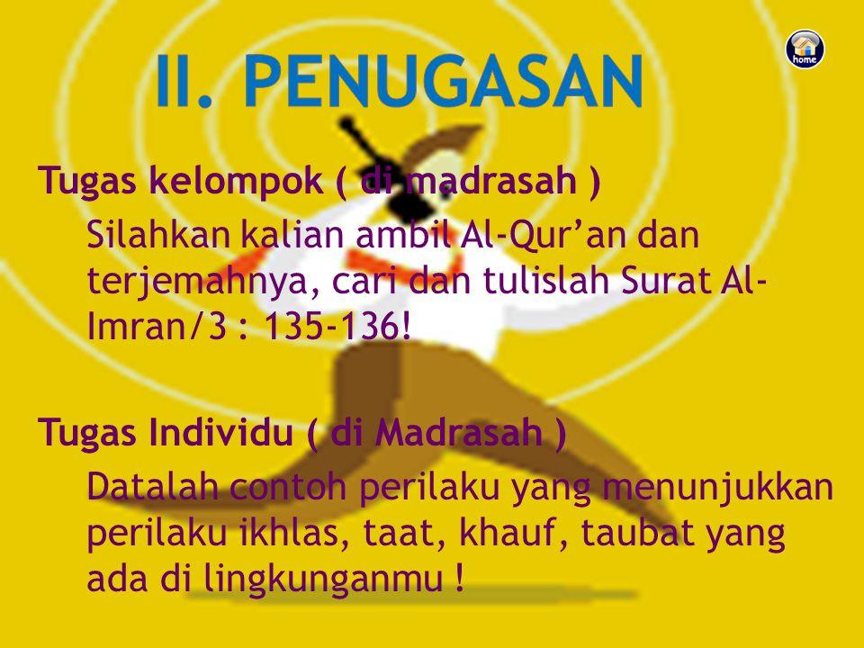 Tugas kelompok ( di madrasah ) Silahkan kalian ambil Al-Qur'an dan terjemahnya, cari dan tulislah Surat Al- Imran/3 : 135-136.