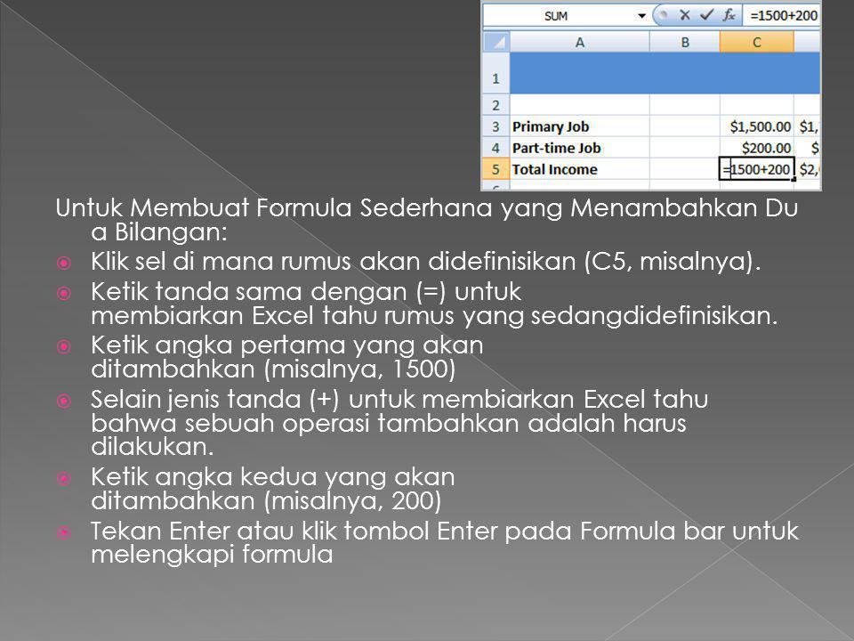 Untuk Membuat Formula Sederhana yang Menambahkan Du a Bilangan:  Klik sel di mana rumus akan didefinisikan (C5, misalnya).  Ketik tanda sama dengan