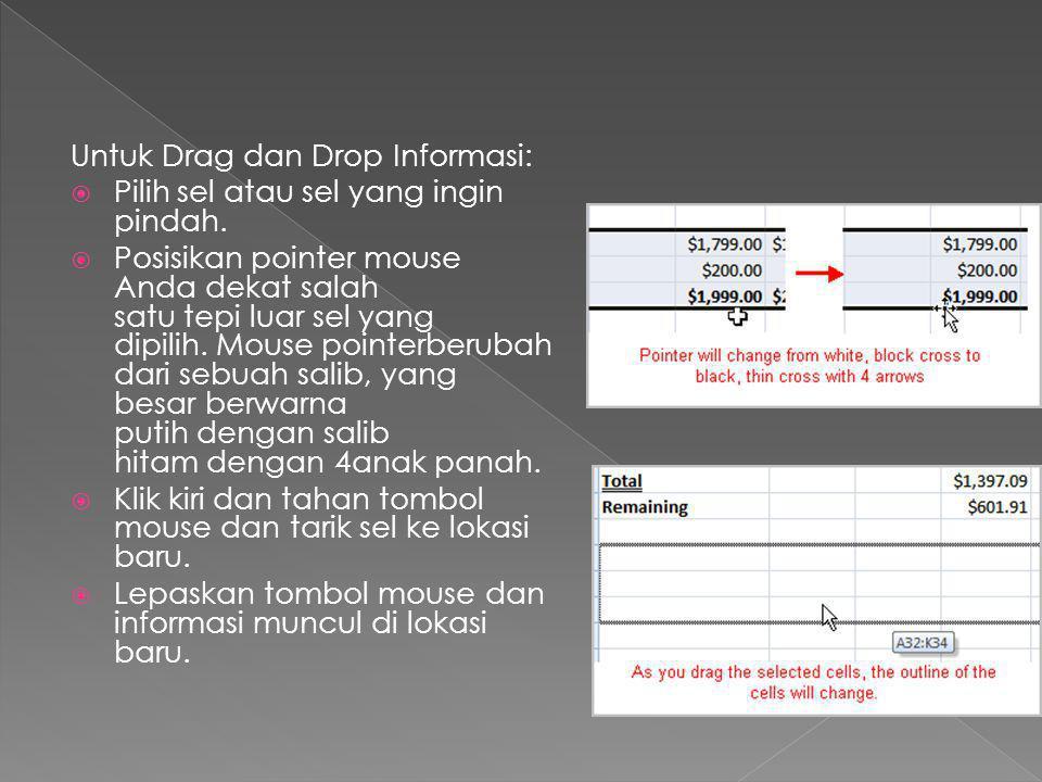 Untuk Drag dan Drop Informasi:  Pilih sel atau sel yang ingin pindah.  Posisikan pointer mouse Anda dekat salah satu tepi luar sel yang dipilih. Mou
