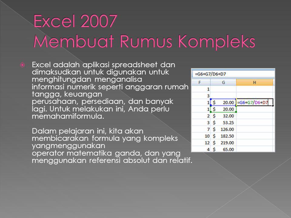  Excel adalah aplikasi spreadsheet dan dimaksudkan untuk digunakan untuk menghitungdan menganalisa informasi numerik seperti anggaran rumah tangga, keuangan perusahaan, persediaan, dan banyak lagi.