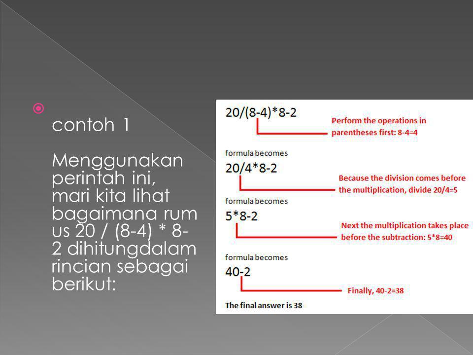  contoh 1 Menggunakan perintah ini, mari kita lihat bagaimana rum us 20 / (8-4) * 8- 2 dihitungdalam rincian sebagai berikut: