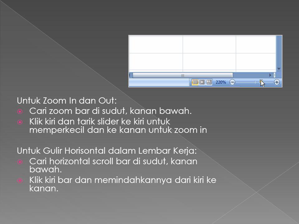 Untuk Zoom In dan Out:  Cari zoom bar di sudut, kanan bawah.  Klik kiri dan tarik slider ke kiri untuk memperkecil dan ke kanan untuk zoom in Untuk