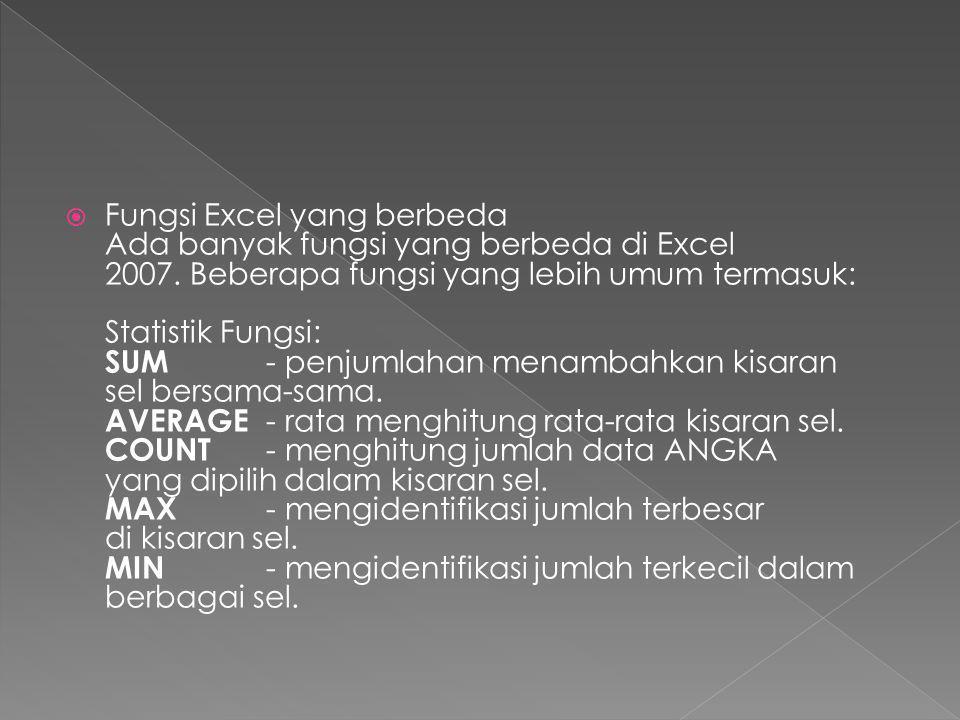  Fungsi Excel yang berbeda Ada banyak fungsi yang berbeda di Excel 2007. Beberapa fungsi yang lebih umum termasuk: Statistik Fungsi: SUM - penjumlaha