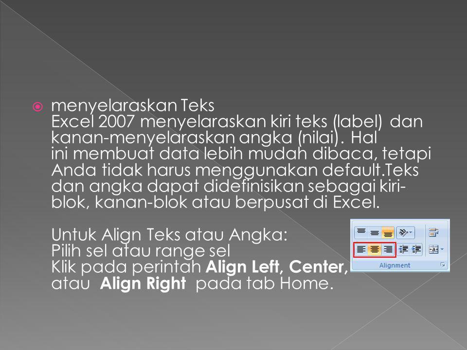  menyelaraskan Teks Excel 2007 menyelaraskan kiri teks (label) dan kanan-menyelaraskan angka (nilai).