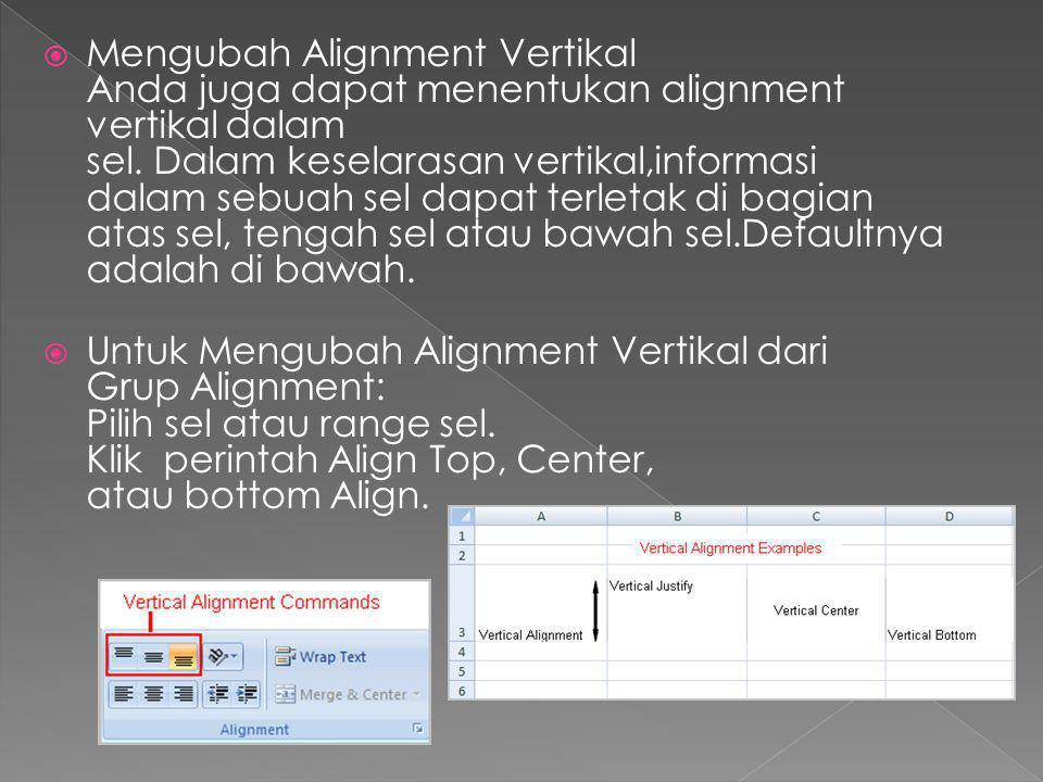  Mengubah Alignment Vertikal Anda juga dapat menentukan alignment vertikal dalam sel. Dalam keselarasan vertikal,informasi dalam sebuah sel dapat ter