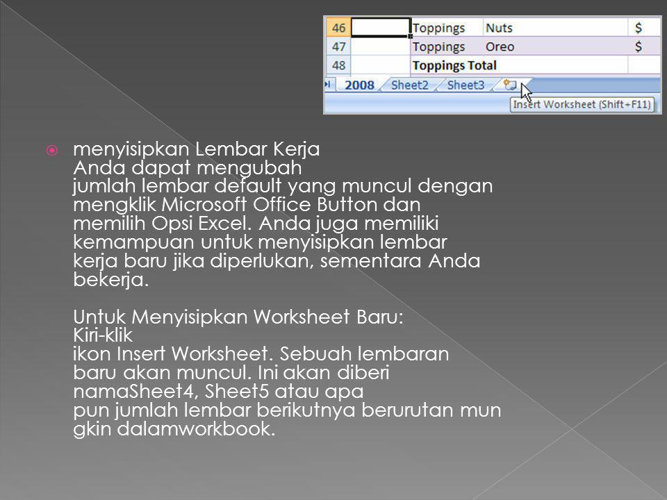  menyisipkan Lembar Kerja Anda dapat mengubah jumlah lembar default yang muncul dengan mengklik Microsoft Office Button dan memilih Opsi Excel. Anda