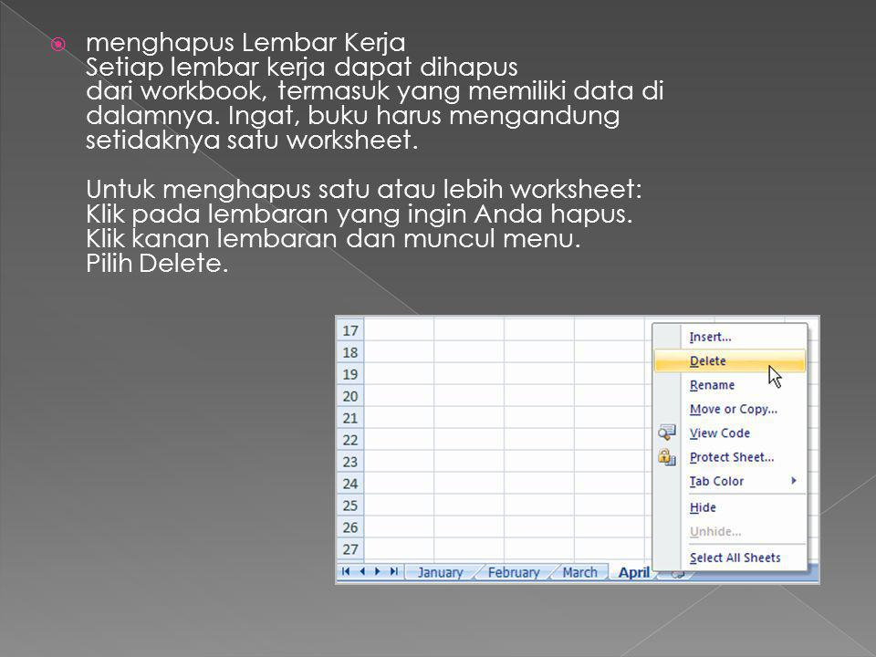  menghapus Lembar Kerja Setiap lembar kerja dapat dihapus dari workbook, termasuk yang memiliki data di dalamnya. Ingat, buku harus mengandung setida
