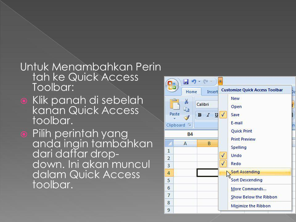 Untuk Menambahkan Perin tah ke Quick Access Toolbar:  Klik panah di sebelah kanan Quick Access toolbar.  Pilih perintah yang anda ingin tambahkan da