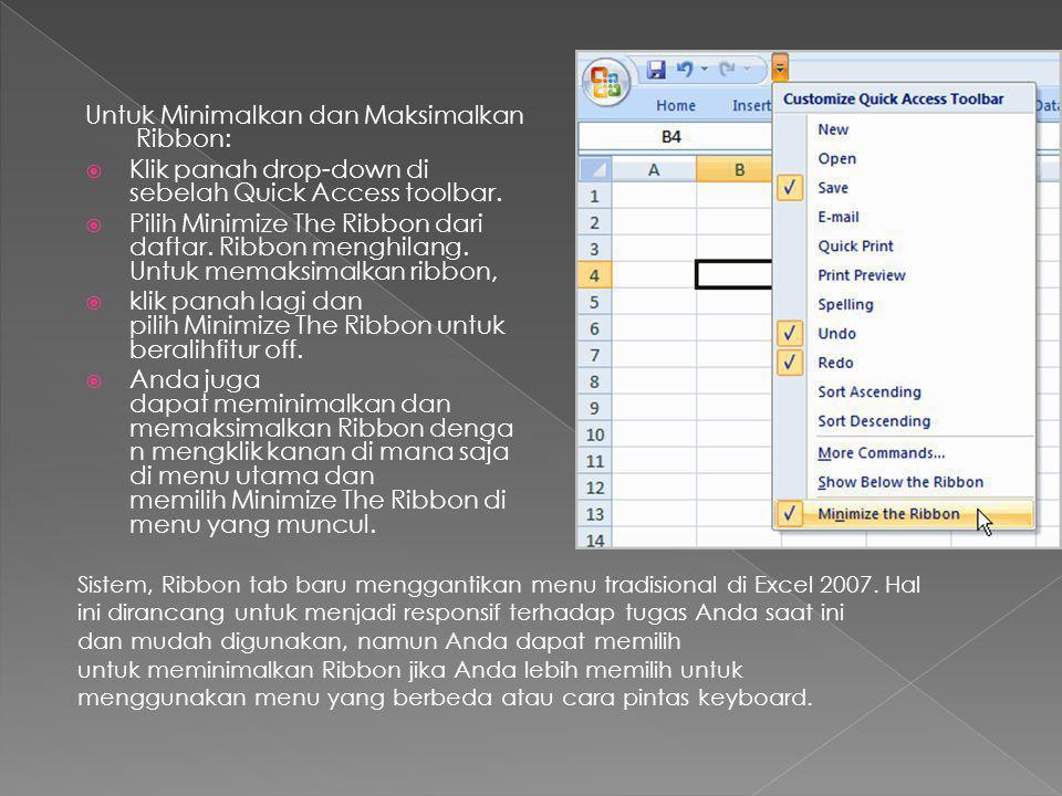 Untuk Minimalkan dan Maksimalkan Ribbon:  Klik panah drop-down di sebelah Quick Access toolbar.  Pilih Minimize The Ribbon dari daftar. Ribbon mengh