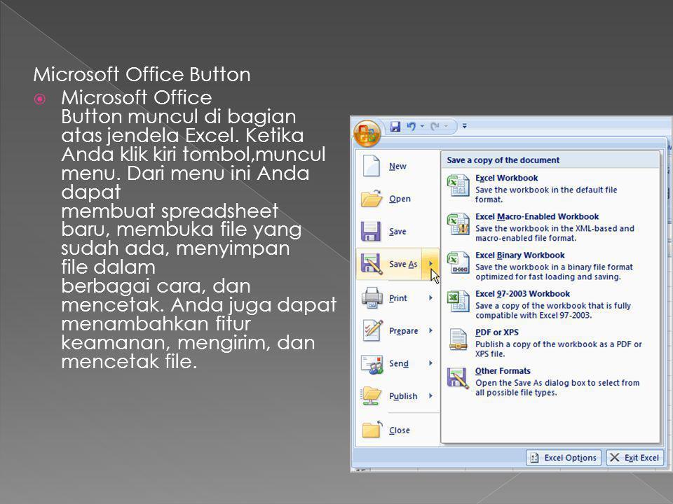 Microsoft Office Button  Microsoft Office Button muncul di bagian atas jendela Excel. Ketika Anda klik kiri tombol,muncul menu. Dari menu ini Anda da