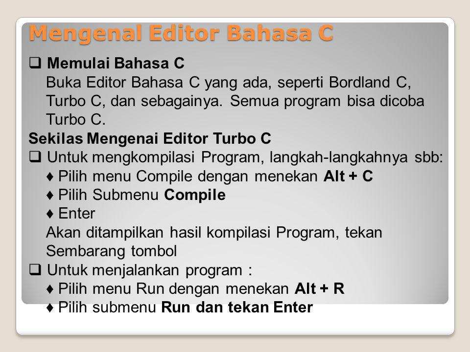 Mengenal Editor Bahasa C  Memulai Bahasa C Buka Editor Bahasa C yang ada, seperti Bordland C, Turbo C, dan sebagainya. Semua program bisa dicoba Turb