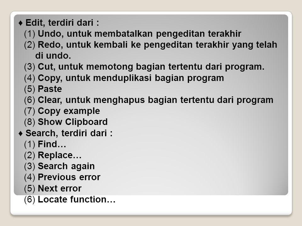 ♦ Edit, terdiri dari : (1) Undo, untuk membatalkan pengeditan terakhir (2) Redo, untuk kembali ke pengeditan terakhir yang telah di undo. (3) Cut, unt