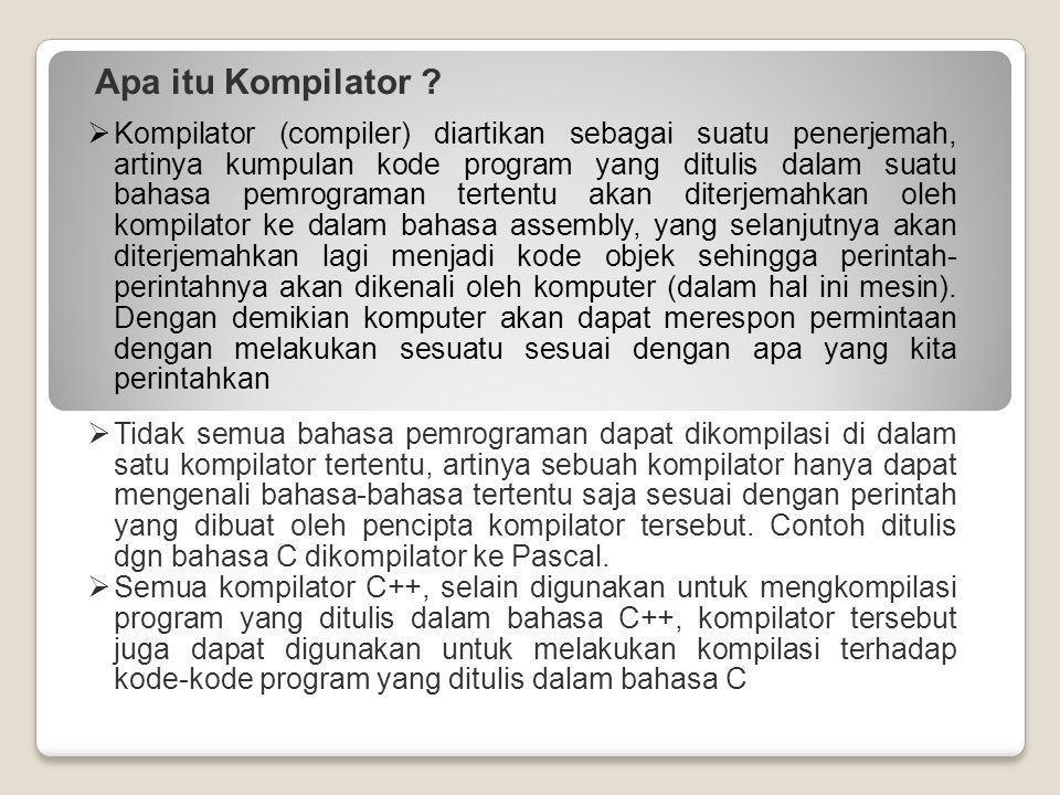 Apa itu Kompilator ?  Kompilator (compiler) diartikan sebagai suatu penerjemah, artinya kumpulan kode program yang ditulis dalam suatu bahasa pemrogr