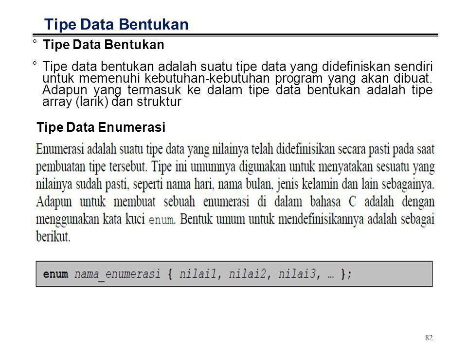 82 Tipe Data Bentukan °Tipe Data Bentukan °Tipe data bentukan adalah suatu tipe data yang didefiniskan sendiri untuk memenuhi kebutuhan-kebutuhan prog