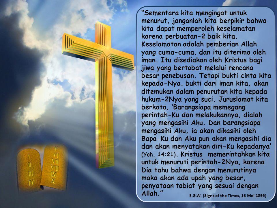 Sementara kita mengingat untuk menurut, janganlah kita berpikir bahwa kita dapat memperoleh keselamatan karena perbuatan-2 baik kita.