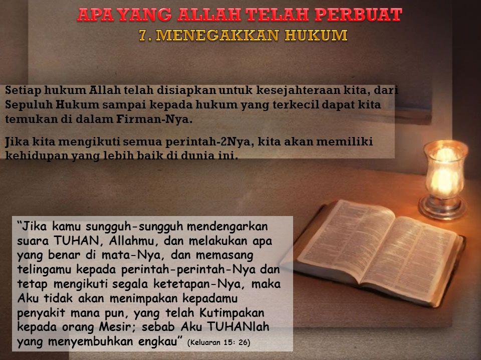 Setiap hukum Allah telah disiapkan untuk kesejahteraan kita, dari Sepuluh Hukum sampai kepada hukum yang terkecil dapat kita temukan di dalam Firman-N