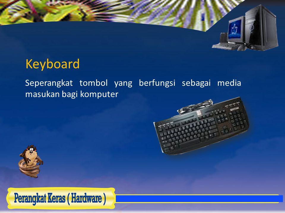 Keyboard Seperangkat tombol yang berfungsi sebagai media masukan bagi komputer