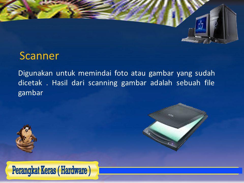 Scanner Digunakan untuk memindai foto atau gambar yang sudah dicetak. Hasil dari scanning gambar adalah sebuah file gambar