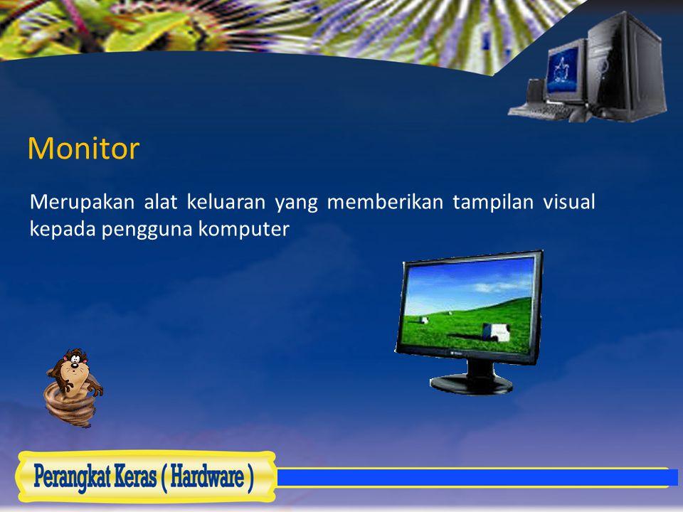Monitor Merupakan alat keluaran yang memberikan tampilan visual kepada pengguna komputer