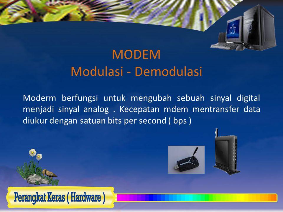 MODEM Modulasi - Demodulasi Moderm berfungsi untuk mengubah sebuah sinyal digital menjadi sinyal analog. Kecepatan mdem mentransfer data diukur dengan